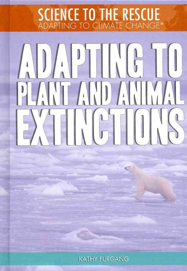 Adapting to Plant and Animal Extinctions By Furgang, Kathy